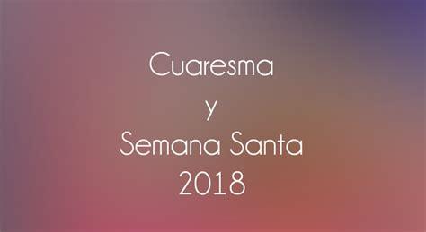 Calendario 2018 Mexico Miercoles De Ceniza Cover Cuaresma Y Semana Santa 2018 Semana Santa En Guatemala