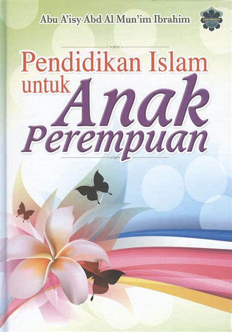 Buku Pendidikan Islam Mendidik Anak Perempuan pendidikan islam untuk anak perempuan perniagaan jahabersa