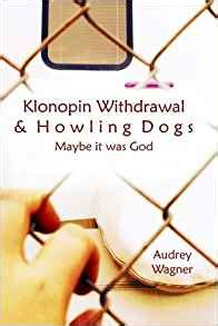 How Do I Detox From Klonopin by Klonopin Withdrawal Howling Dogs Maybe It Was God