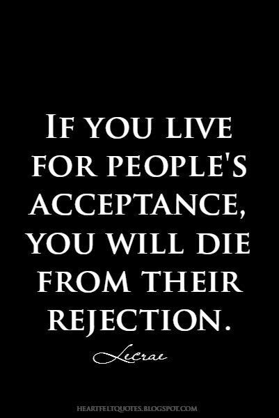 #Quotes: If you live for people's acceptance, you will die