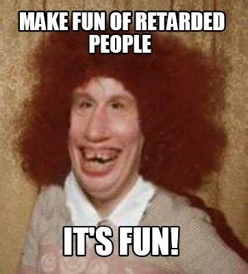 Retarded People Memes - meme maker at least my name isnt gary