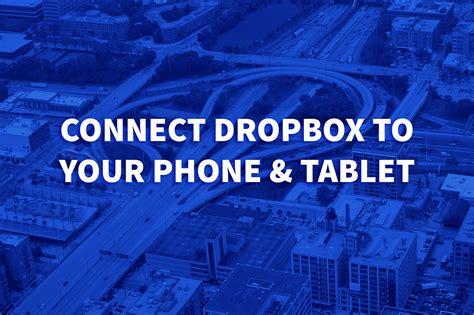 dropbox connect www dropbox com connect connect phone tablet set up
