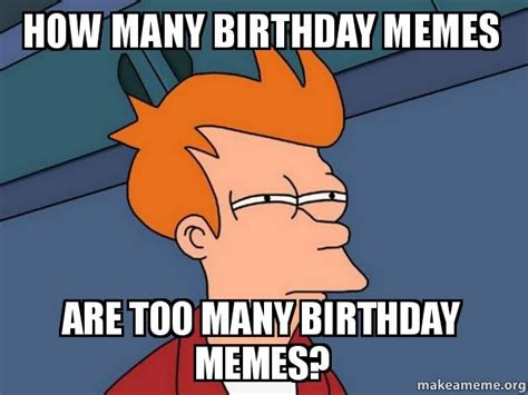 how many birthday memes are too many birthday memes