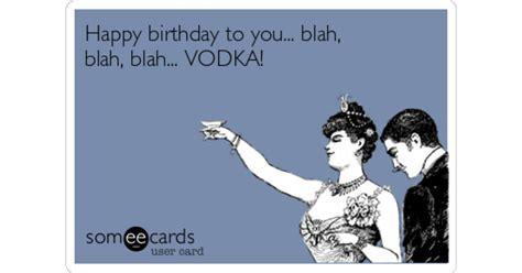 Happy Birthday Blah Blah Blah happy birthday to you blah blah blah vodka