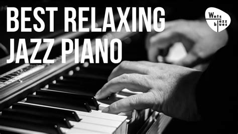 best relaxing best relaxing jazz piano jazz piano hits soft ballads