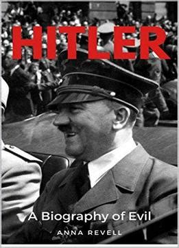 hitler biography read online hitler a biography of evil the life and times of the