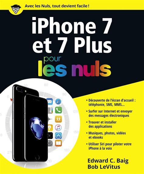 iphone 7 pour les nuls bob levitus edward c baig informatique