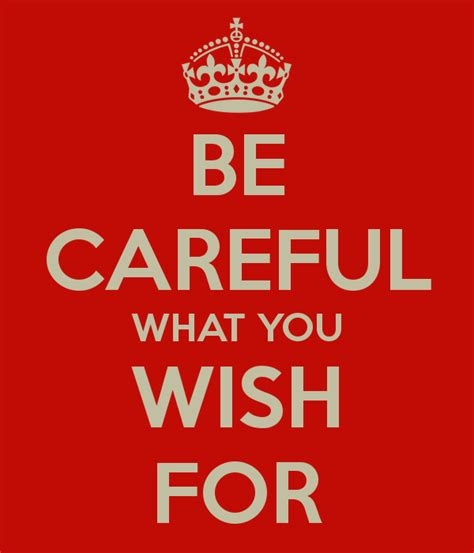 be careful what you be careful what you wish for quotes quotesgram