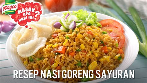 youtube membuat nasi goreng enak resep royco nasi goreng sayuran youtube