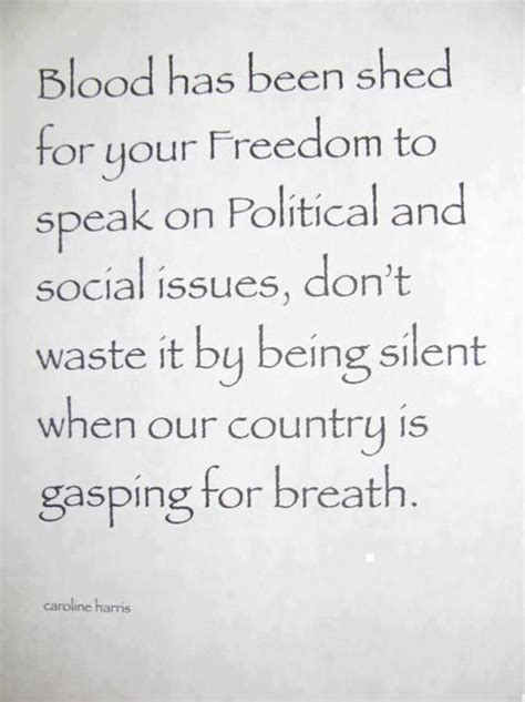 blood has been shed for your freedom to speak on political