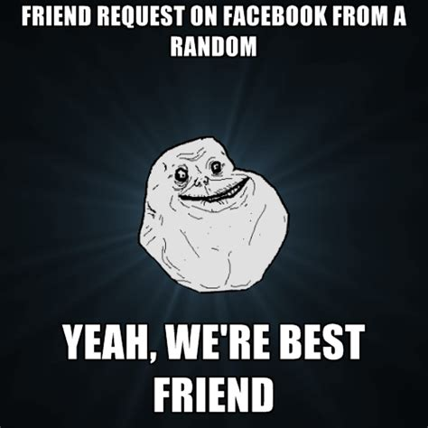 Friend Request Meme - friend request on facebook from a random yeah we re best