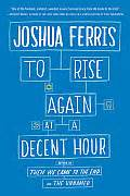 libro biblio bled to rise again at a decent hour joshua ferris trade paperback 9780316033992 powell s books