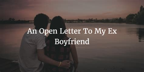 open when letters for boyfriend exles my ex boyfriend an open letter to my ex boyfriend open letter