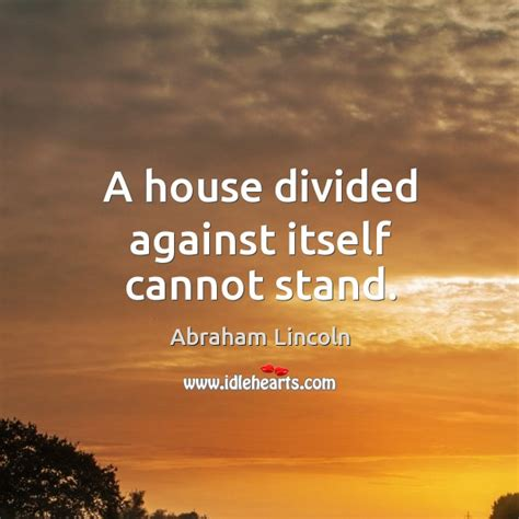 a house divided against itself cannot stand abraham lincoln quotes picture quotes page 19 of 19