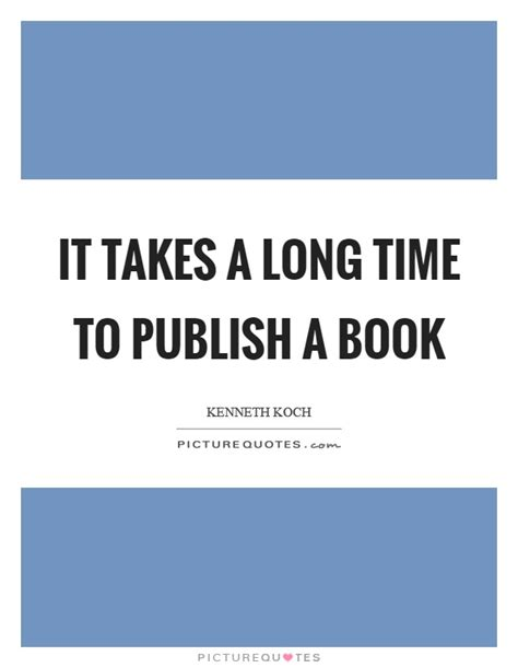 it takes one to one books it takes a time to publish a book picture quotes