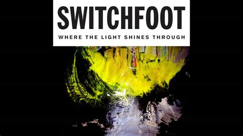 Where Is The Light switchfoot where the light shines through official