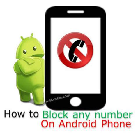 how to block a phone number android how to block any number on android phone