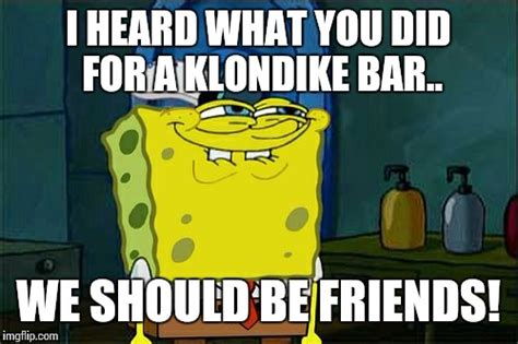 Klondike Bar Meme - dont you squidward meme imgflip