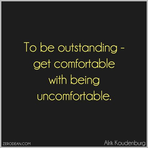 get comfortable being uncomfortable uncomfortably quotes quotesgram