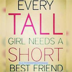 Small Birthday Quotes For Friend I M Tall And My Best Friend Is Shorter Image 3143696 By