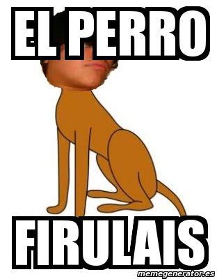 imagenes de memes atrevidos meme personalizado el perro firulais 3864763