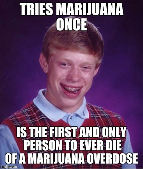 Marijuana Overdose Meme - bad luck brian meme imgflip