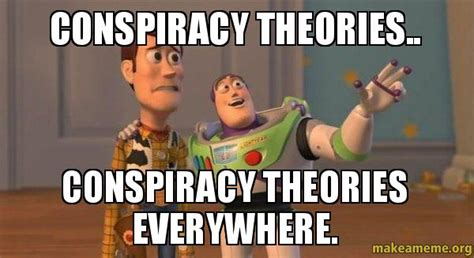 Conspiracy Meme - conspiracy theories conspiracy theories everywhere