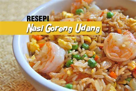 resepi membuat nasi goreng kung resepi nasi goreng udang women online magazine