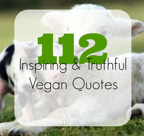112 Inspirational Truthful Vegan Quotes The Friendly Fig Vegan Inspiration