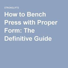 how to properly bench 1000 ideas about bench press on pinterest powerlifting