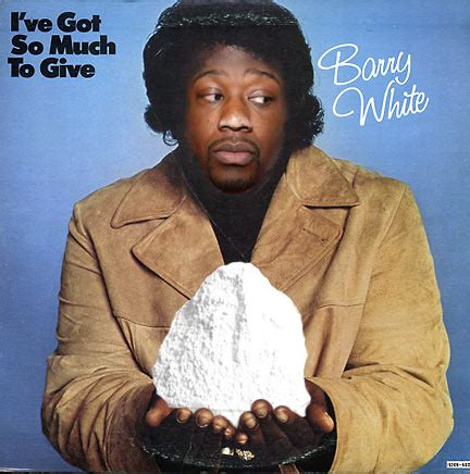 barry white and his orchestra i ve the whole world to hold me up barry white i can t believe dave x robb doesn t a