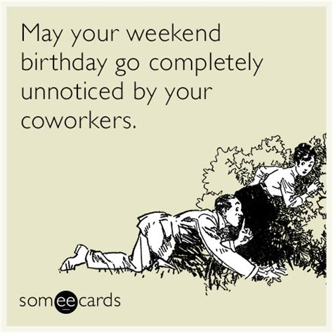 Birthday Ecard Meme - may your weekend birthday go completely unnoticed by your