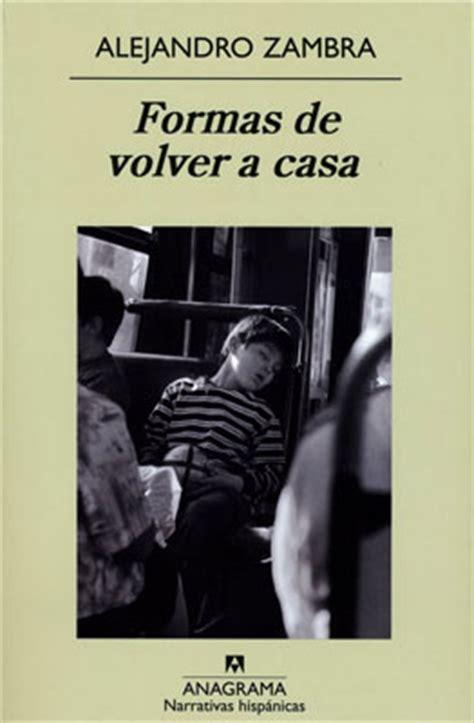 volver a casa formas de volver a casa by alejandro zambra world literature today