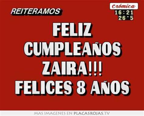 imagenes feliz cumpleaños zaira feliz cumplea 241 os zaira felices 8 a 241 os placas rojas tv