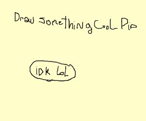 just draw something cool p.i.o