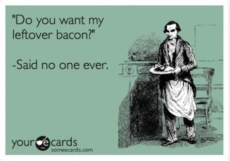 Funny Ecard Memes - funny bacon ecard dump a day