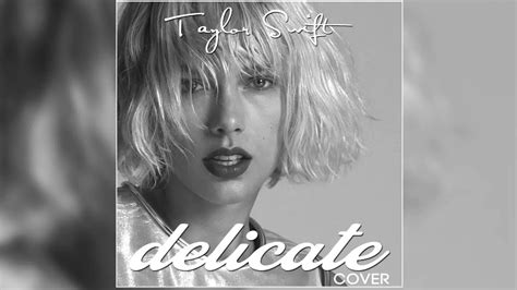 taylor swift delicate no music taylor swift delicate audio cover youtube