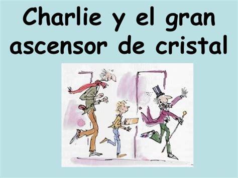 charlie y el gran 8420465739 presentaci 243 n charlie y el