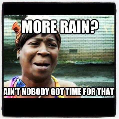Rainy Day Meme - tired of a rainy pattern weather memes pinterest