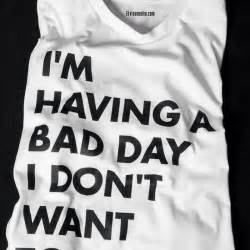 Bad Day Text Shirt Swag T Shirt T Shirt Dope Cool T Shirt