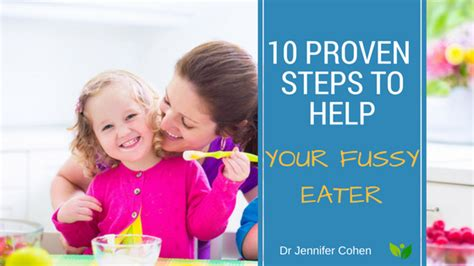 10 Steps To Help You Your by 10 Proven Steps To Help Your Fussy Eater Dr Cohen
