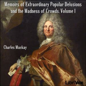 memoirs of extraordinary popular delusions volume 1 books listen to memoirs of extraordinary popular delusions and