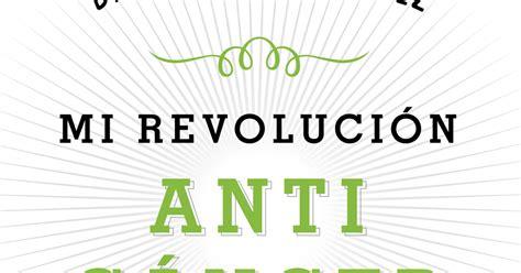 libro mi revolucion anticancer mis recetas antic 225 ncer tenemos nuevo libro quot mi revolucion anticancer quot a la venta 24 de enero