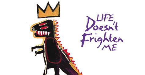 life doesn t frighten me maya angelou s courageous children s verses illustrated by basquiat