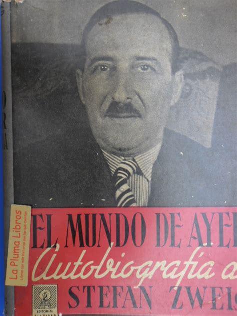 el mundo de ayer 8492649933 la pluma libros el mundo de ayer autobiografia zweig stefan