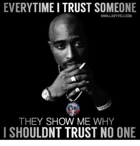 trust no one meme everytime trust someone wwwladyvelicom they show me why