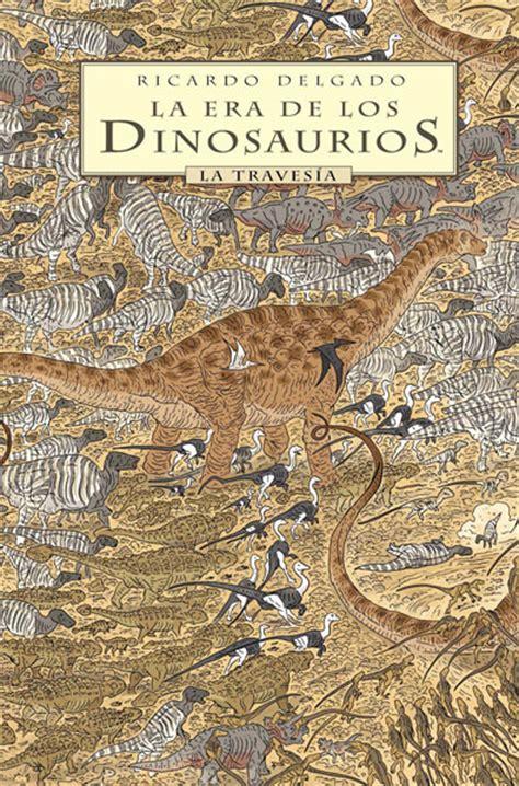 era delos dinosaurios la era de los dinosaurios la traves 205 a norma editorial