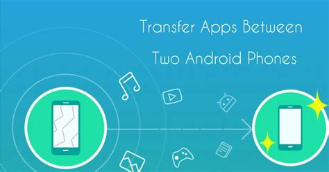 android transfer app how to transfer apps between two android phones