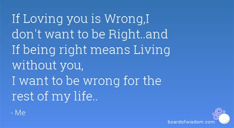 If Loving You Is Wrong I Dont Want To Be Right by If Loving You Is Wrong I Don T Want To Be Right And If