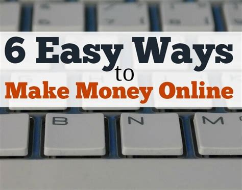 6 Ways To Make Money Online - 6 easy ways to make money online